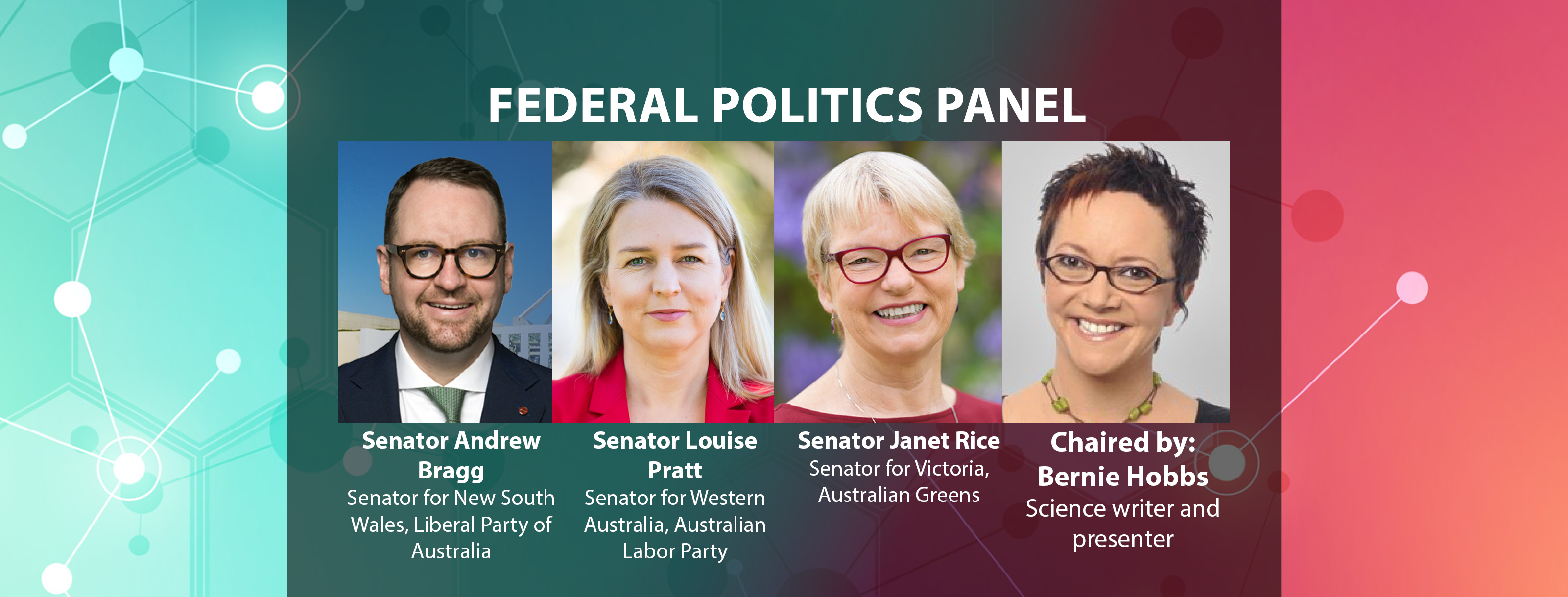 Senator Andrew Bragg Senator for New South Wales, Liberal Party of Australia Senator Louise Pratt Senator for Western Australia, Australian Labor Party Senator Janet Rice Senator for Victoria, Australian Greens Chaired by: Bernie Hobbs Science writer and presenter